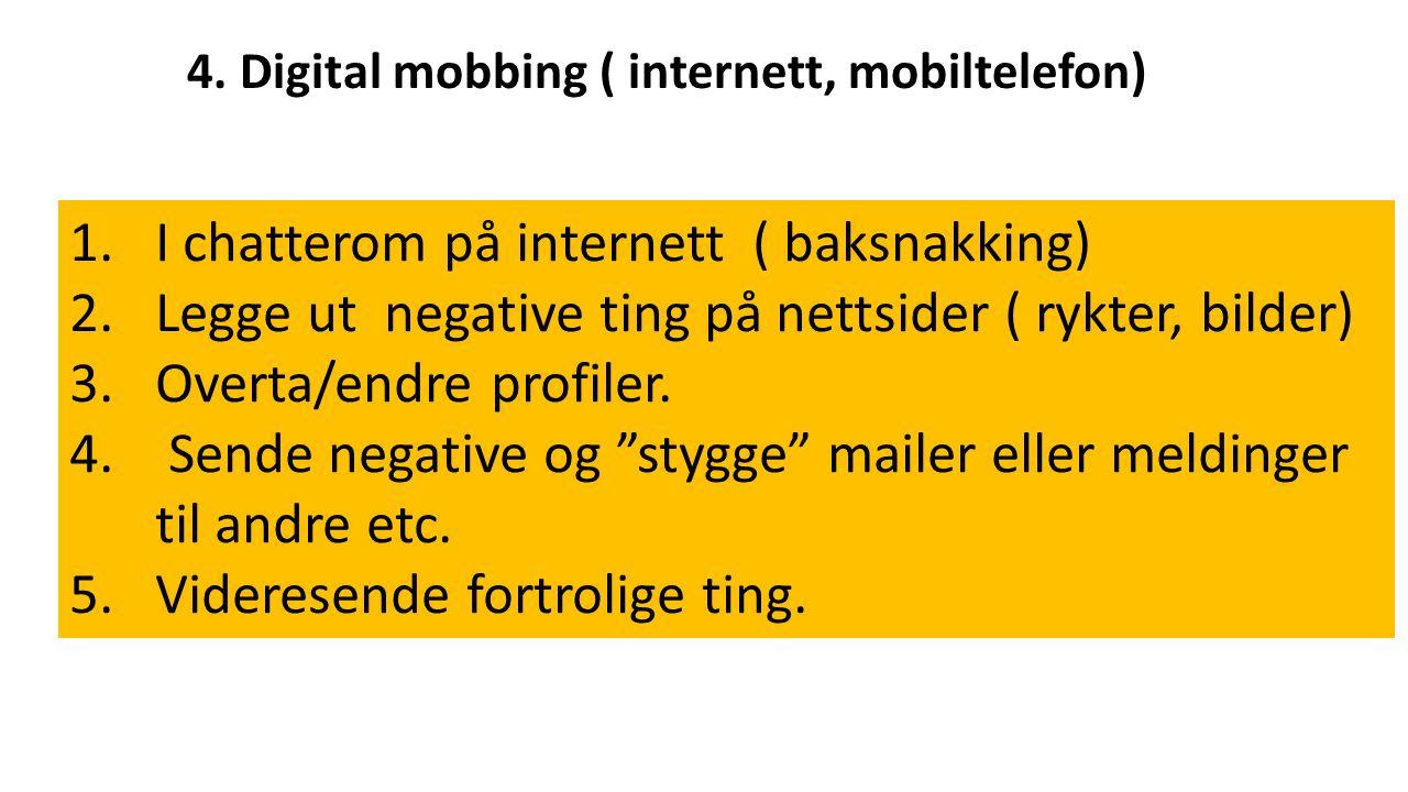 4. Digital mobbing ( internett, mobiltelefon) 1.I chatterom på internett ( baksnakking) 2.Legge ut negative ting på nettsider ( rykter, bilder) 3.Over