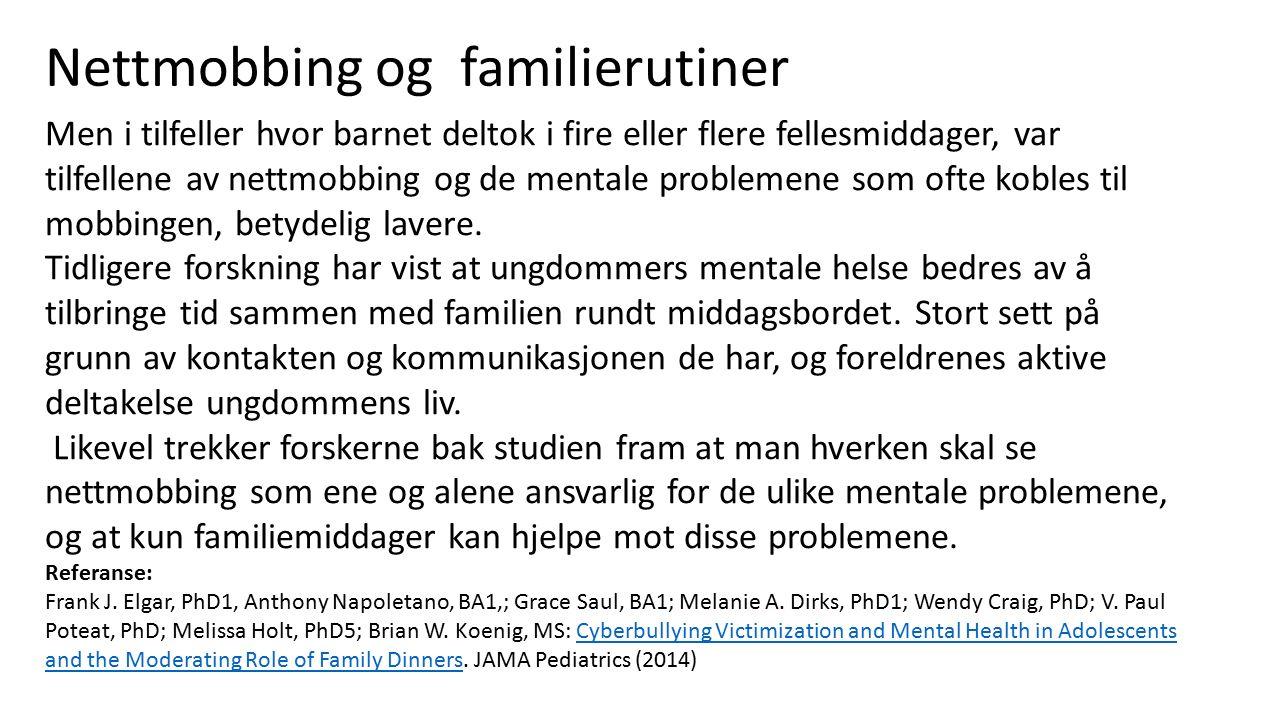 Nettmobbing og familierutiner Men i tilfeller hvor barnet deltok i fire eller flere fellesmiddager, var tilfellene av nettmobbing og de mentale proble