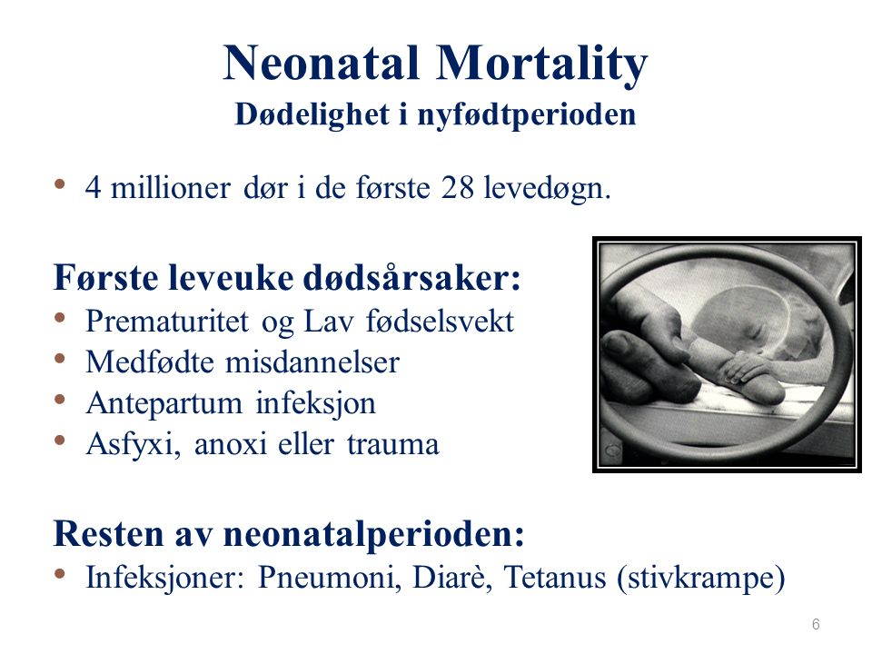 Under 5 years Infant NeonatalPostneonatal Perinatal 5 yrs 1 yr 1 month 1 week Birth 22 weeks pregnancy Definitions of Child Mortality Basisindikatorer på barnehelse