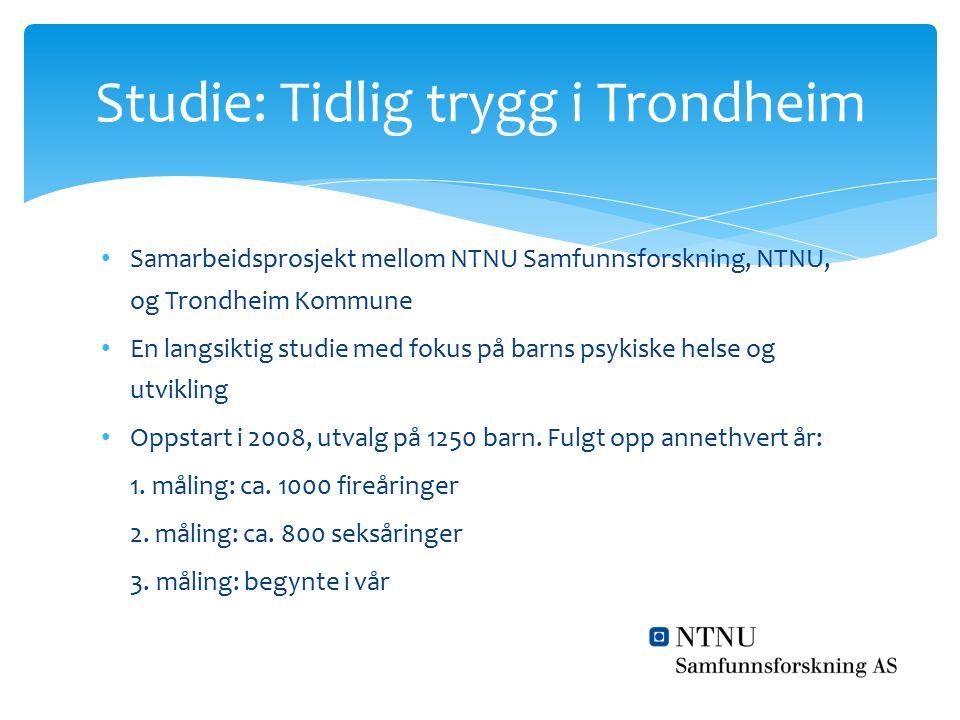 Samarbeidsprosjekt mellom NTNU Samfunnsforskning, NTNU, og Trondheim Kommune En langsiktig studie med fokus på barns psykiske helse og utvikling Oppstart i 2008, utvalg på 1250 barn.