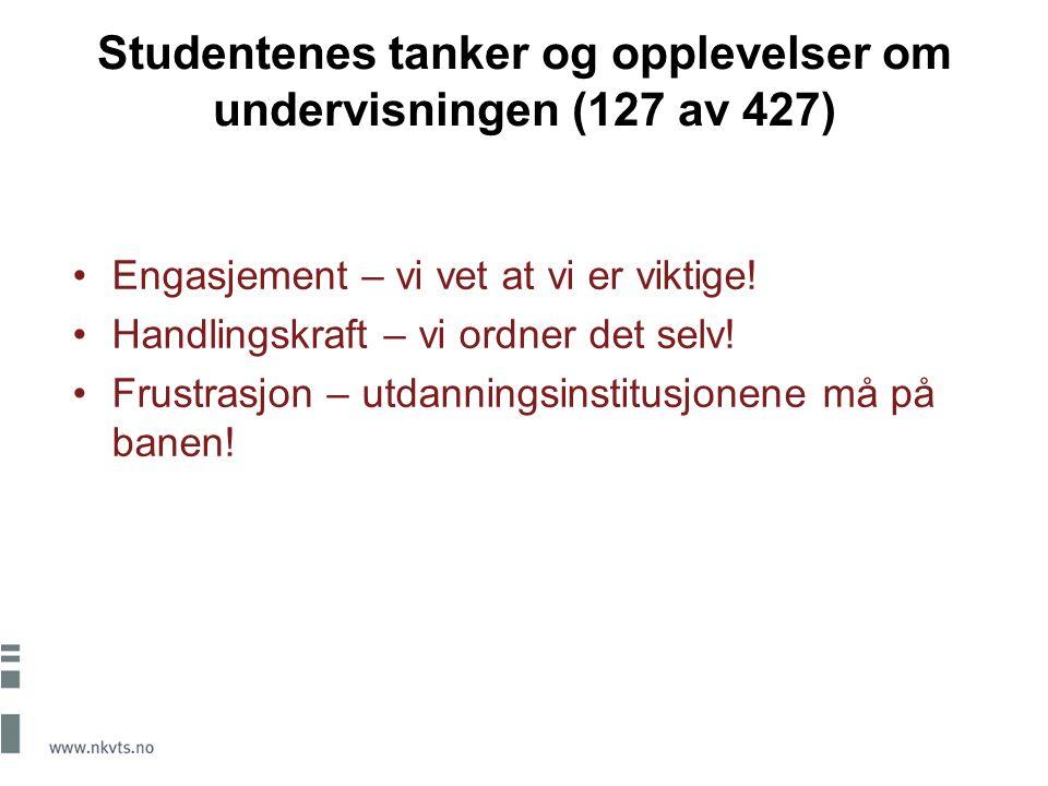 Studentenes tanker og opplevelser om undervisningen (127 av 427) Engasjement – vi vet at vi er viktige! Handlingskraft – vi ordner det selv! Frustrasj
