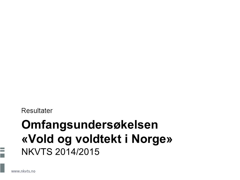 Omfangsundersøkelsen «Vold og voldtekt i Norge» NKVTS 2014/2015 Resultater