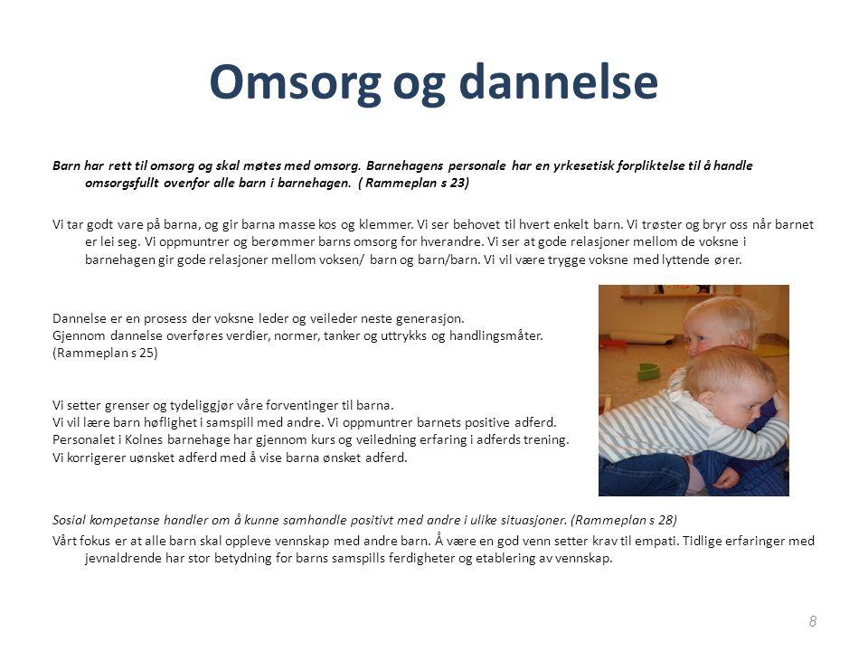 Omsorg og dannelse Barn har rett til omsorg og skal møtes med omsorg.