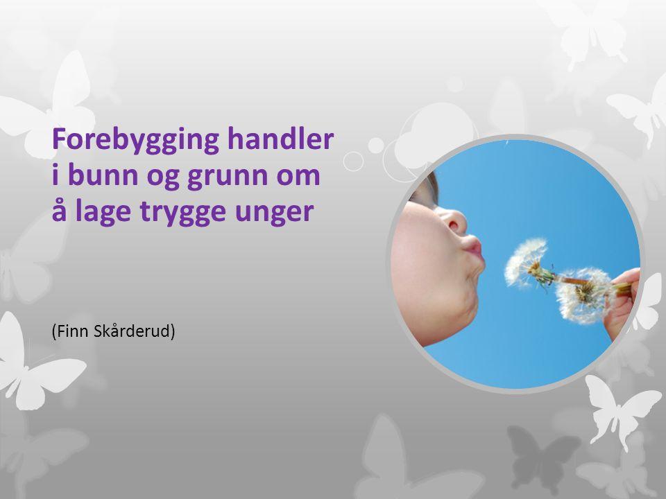 Forebygging handler i bunn og grunn om å lage trygge unger (Finn Skårderud)
