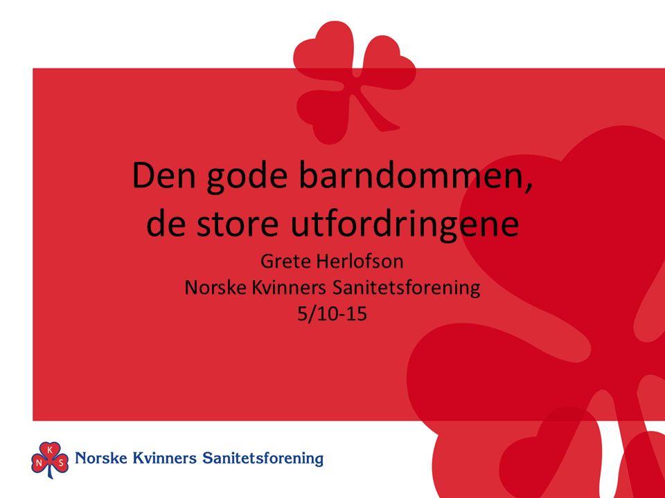 Den gode barndommen, de store utfordringene Grete Herlofson Norske Kvinners Sanitetsforening 5/10-15