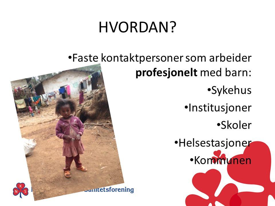 Faste kontaktpersoner som arbeider profesjonelt med barn: Sykehus Institusjoner Skoler Helsestasjoner Kommunen HVORDAN