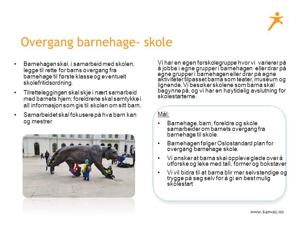www.kanvas.no Overgang barnehage- skole Barnehagen skal, i samarbeid med skolen, legge til rette for barns overgang fra barnehage til første klasse og eventuelt skolefritidsordning.