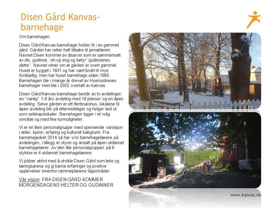 www.kanvas.no Disen Gård Kanvas- barnehage Om barnehagen: Disen Gård Kanvas-barnehage holder til i en gammel gård.