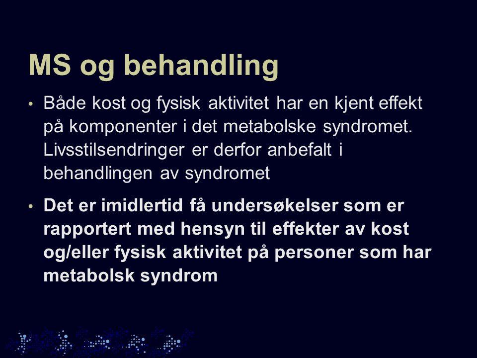 MS og behandling Både kost og fysisk aktivitet har en kjent effekt på komponenter i det metabolske syndromet.