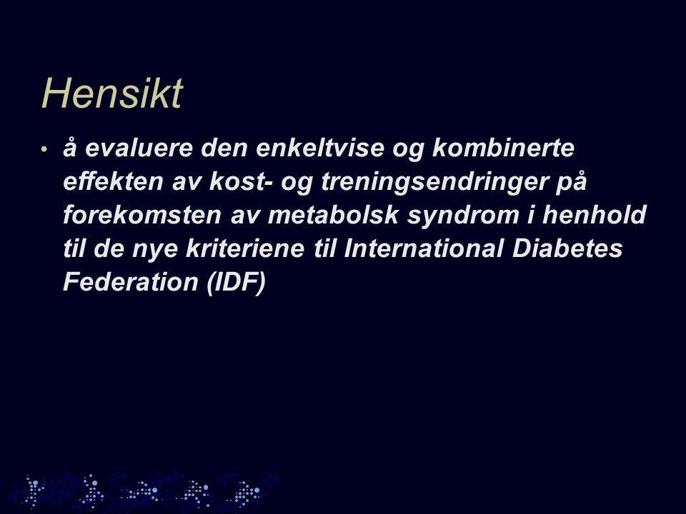 Hensikt å evaluere den enkeltvise og kombinerte effekten av kost- og treningsendringer på forekomsten av metabolsk syndrom i henhold til de nye kriteriene til International Diabetes Federation (IDF)