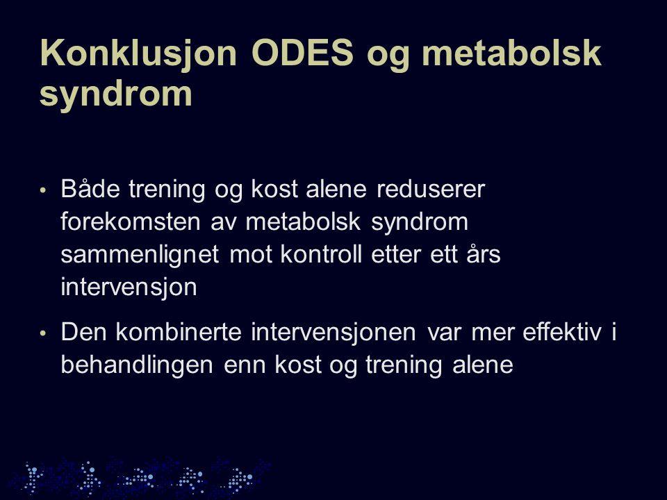 Konklusjon ODES og metabolsk syndrom Både trening og kost alene reduserer forekomsten av metabolsk syndrom sammenlignet mot kontroll etter ett års intervensjon Den kombinerte intervensjonen var mer effektiv i behandlingen enn kost og trening alene