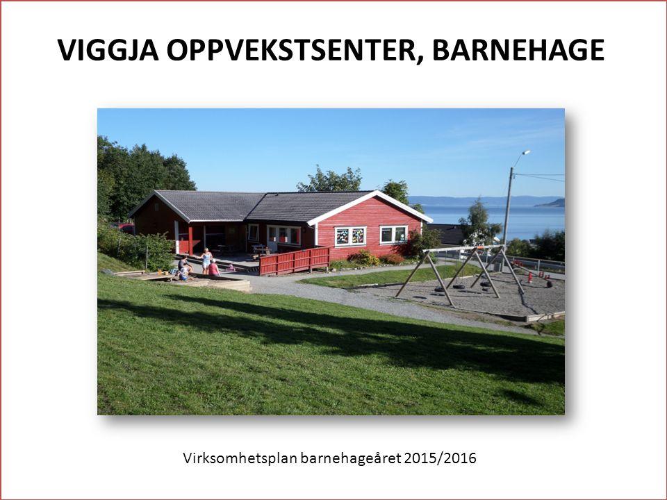 VIGGJA OPPVEKSTSENTER, BARNEHAGE Bilde av barnehagen Virksomhetsplan barnehageåret 2015/2016