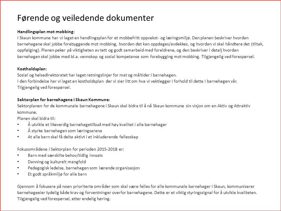Førende og veiledende dokumenter Handlingsplan mot mobbing: I Skaun kommune har vi laget en handlingsplan for et mobbefritt oppvekst- og læringsmiljø.