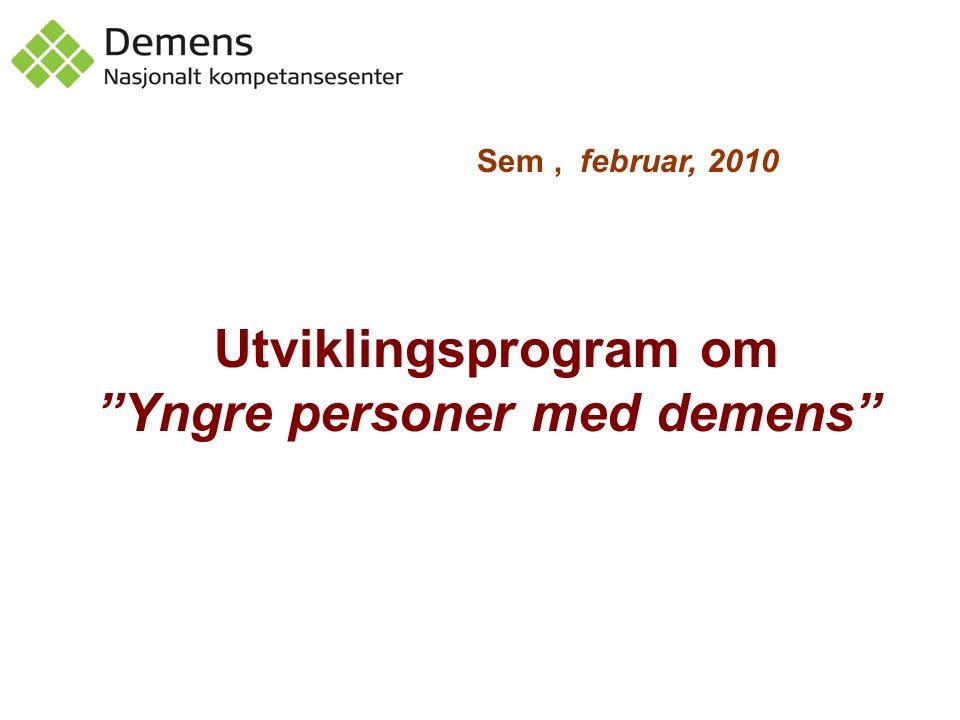 Demensplan 2015 Den gode dagen (2008) Helse- og omsorgsdepartementet vedtok å starte et 3-årig program om yngre personer med demens.