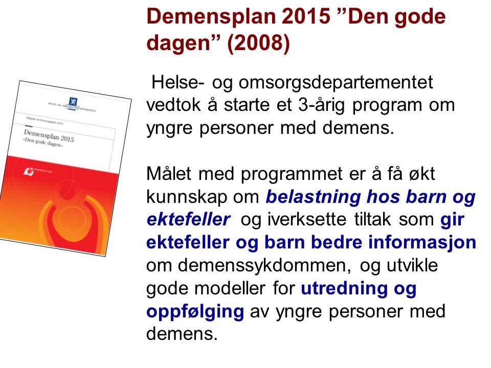 """Demensplan 2015 """"Den gode dagen"""" (2008) Helse- og omsorgsdepartementet vedtok å starte et 3-årig program om yngre personer med demens. Målet med progr"""