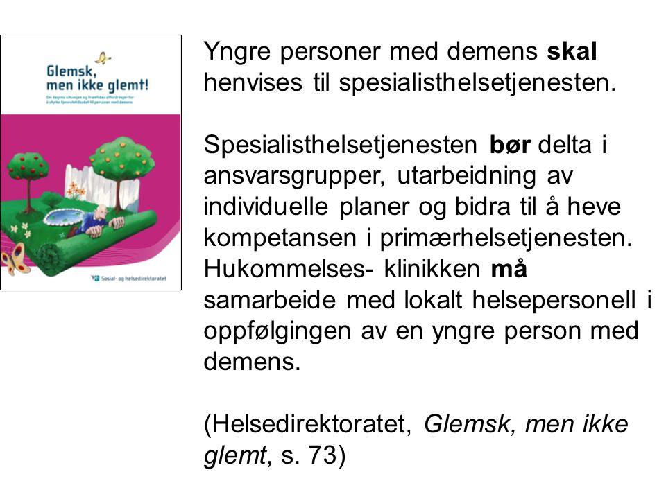 Yngre personer med demens skal henvises til spesialisthelsetjenesten. Spesialisthelsetjenesten bør delta i ansvarsgrupper, utarbeidning av individuell