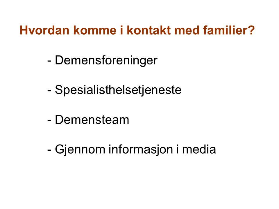 Hvordan komme i kontakt med familier? - Demensforeninger - Spesialisthelsetjeneste - Demensteam - Gjennom informasjon i media