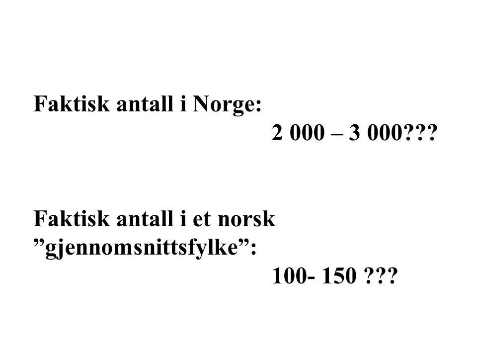 """Faktisk antall i Norge: 2 000 – 3 000??? Faktisk antall i et norsk """"gjennomsnittsfylke"""": 100- 150 ???"""
