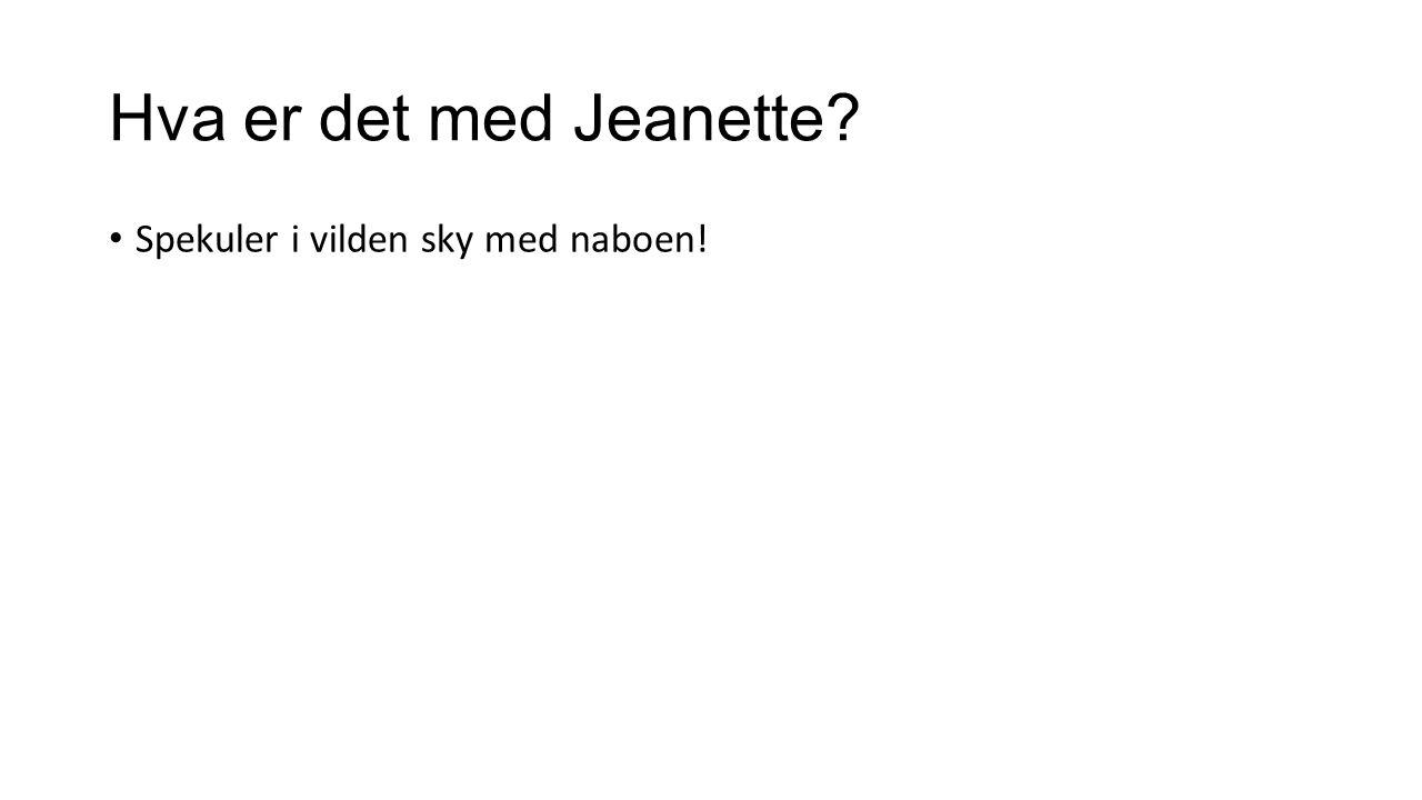 Hva er det med Jeanette Spekuler i vilden sky med naboen!