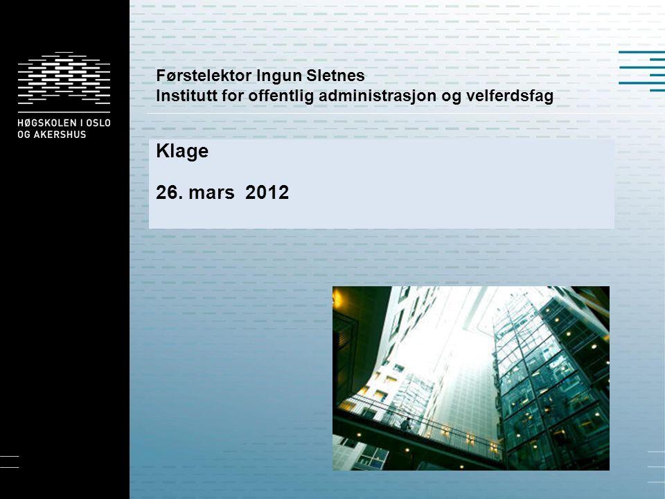 Førstelektor Ingun Sletnes Institutt for offentlig administrasjon og velferdsfag Klage 26.