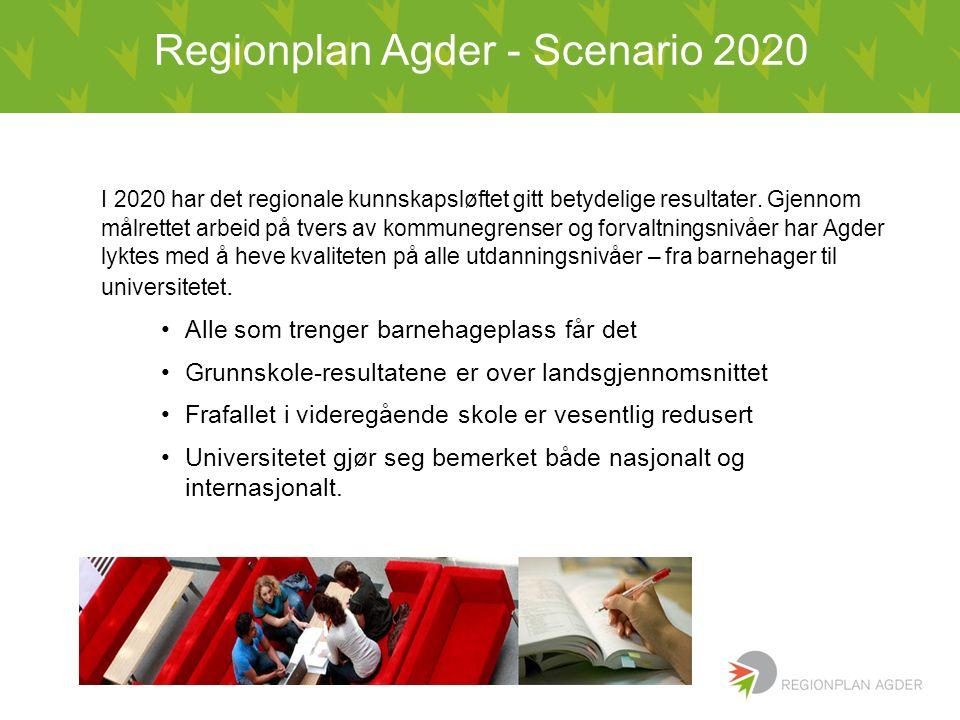 Regionplan Agder - Scenario 2020 I 2020 har det regionale kunnskapsløftet gitt betydelige resultater. Gjennom målrettet arbeid på tvers av kommunegren
