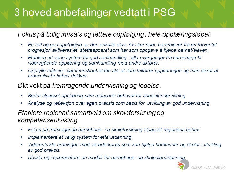 3 hoved anbefalinger vedtatt i PSG Fokus på tidlig innsats og tettere oppfølging i hele opplæringsløpet En tett og god oppfølging av den enkelte elev.