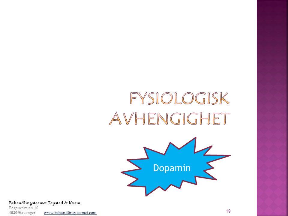 19 Dopamin Behandlingsteamet Tepstad & Kvam Boganesveien 10 4020 Stavanger www.behandlingsteamet.com