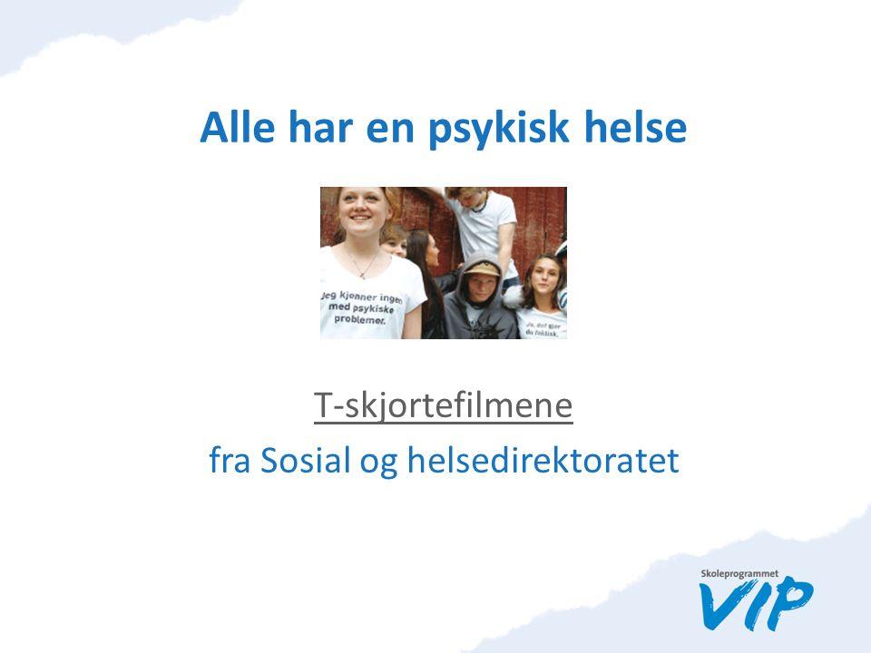 Alle har en psykisk helse T-skjortefilmene fra Sosial og helsedirektoratet