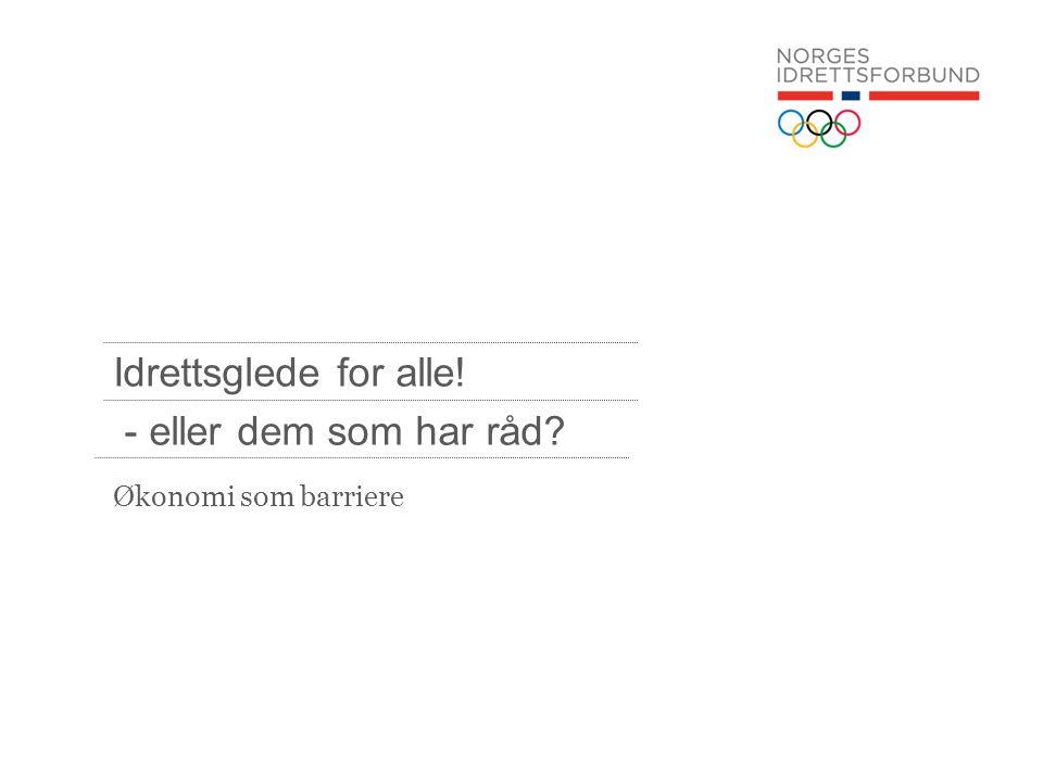Økonomi som barriere Idrettsglede for alle! - eller dem som har råd?