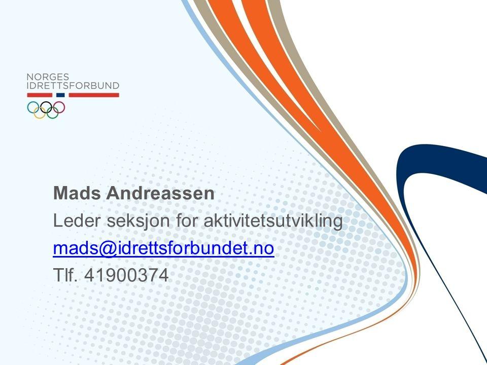 Mads Andreassen Leder seksjon for aktivitetsutvikling mads@idrettsforbundet.no Tlf. 41900374