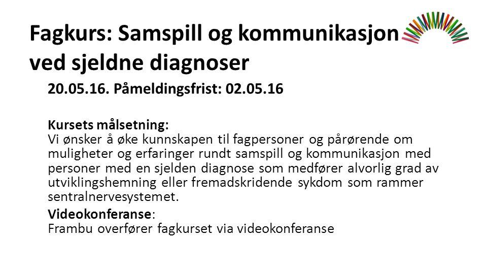 Fagkurs: Samspill og kommunikasjon ved sjeldne diagnoser 20.05.16.