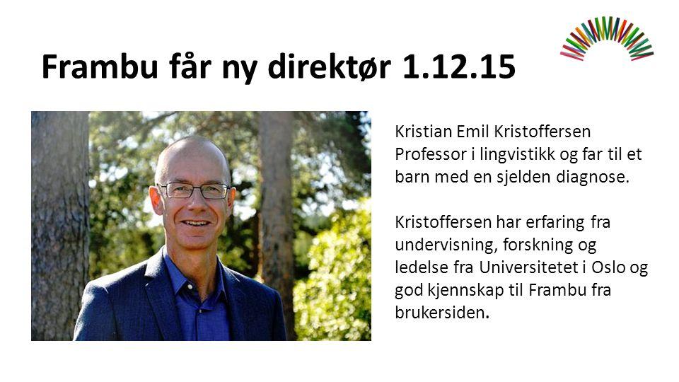 Frambu får ny direktør 1.12.15 Kristian Emil Kristoffersen Professor i lingvistikk og far til et barn med en sjelden diagnose.