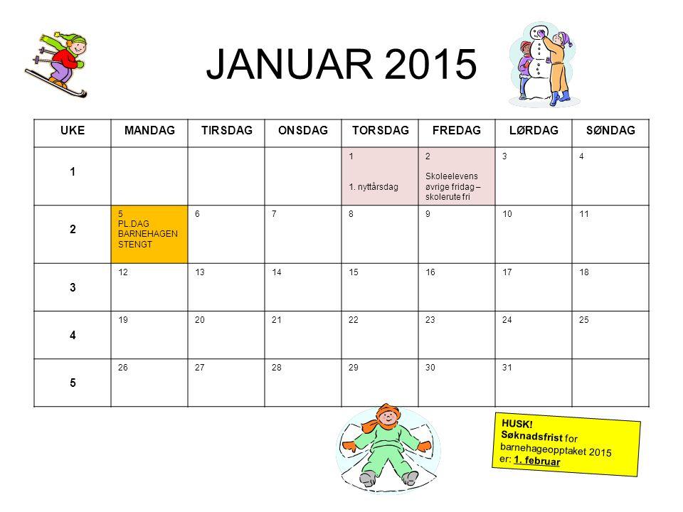 JANUAR 2015 UKEMANDAGTIRSDAGONSDAGTORSDAGFREDAGLØRDAGSØNDAG 1 1 1. nyttårsdag 2 Skoleelevens øvrige fridag – skolerute fri 34 2 5 PL.DAG BARNEHAGEN ST