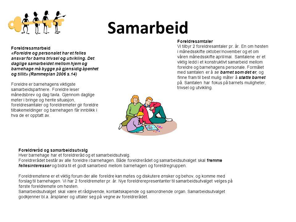 Samarbeid Foreldresamarbeid «Foreldre og personalet har et felles ansvar for barns trivsel og utvikling. Det daglige samarbeidet mellom hjem og barneh
