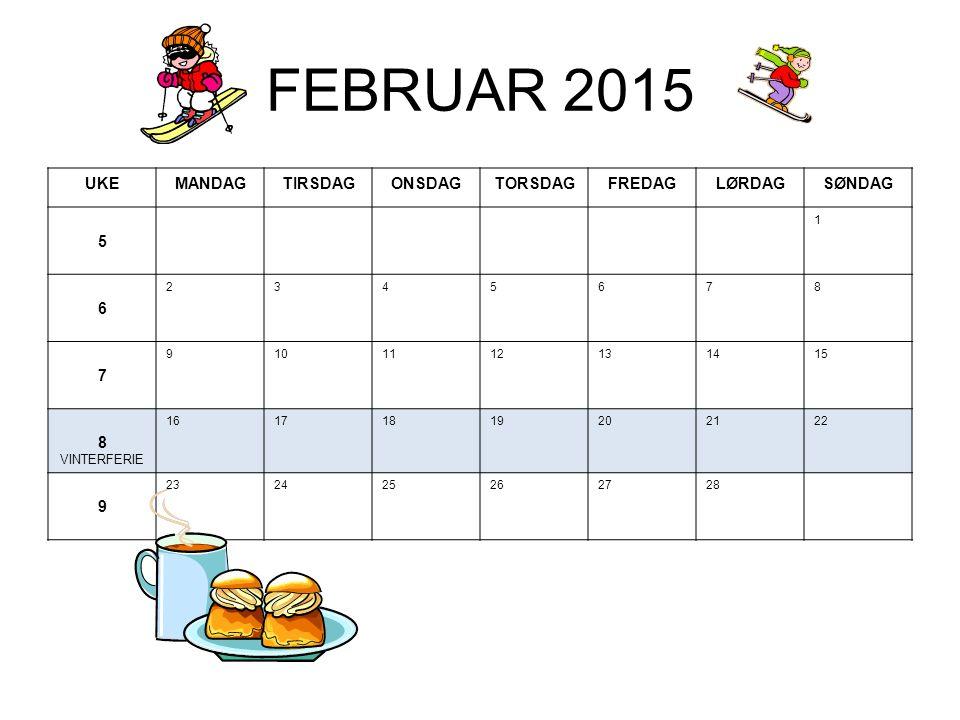 FEBRUAR 2015 UKEMANDAGTIRSDAGONSDAGTORSDAGFREDAGLØRDAGSØNDAG 5 1 6 2345678 7 9101112131415 8 VINTERFERIE 16171819202122 9 232425262728
