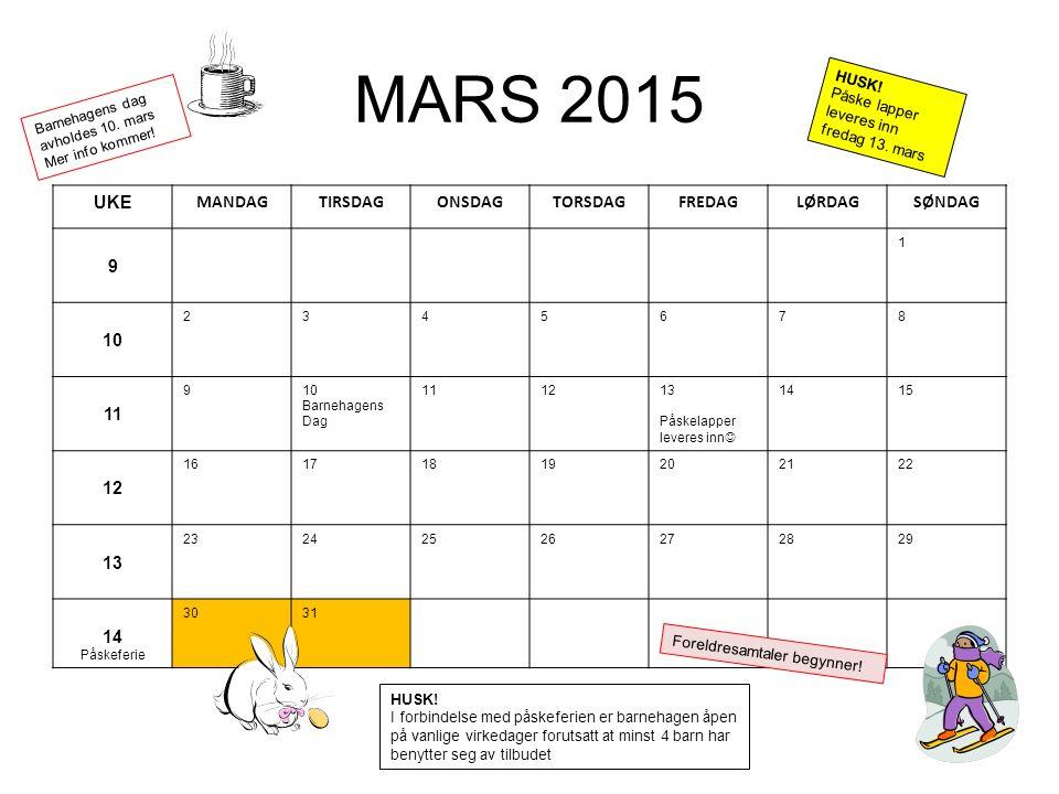 MARS 2015 UKE MANDAGTIRSDAGONSDAGTORSDAGFREDAGLØRDAGSØNDAG 9 1 10 2345678 11 910 Barnehagens Dag 111213 Påskelapper leveres inn 1415 12 16171819202122