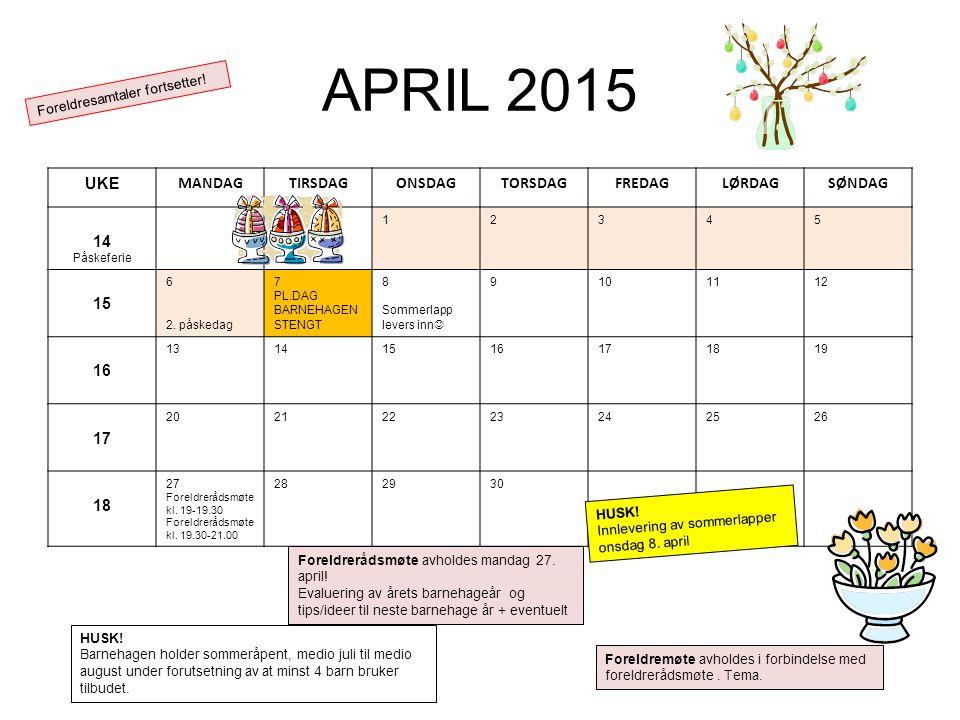 APRIL 2015 UKE MANDAGTIRSDAGONSDAGTORSDAGFREDAGLØRDAGSØNDAG 14 Påskeferie 12345 15 6 2. påskedag 7 PL.DAG BARNEHAGEN STENGT 8 Sommerlapp levers inn 91