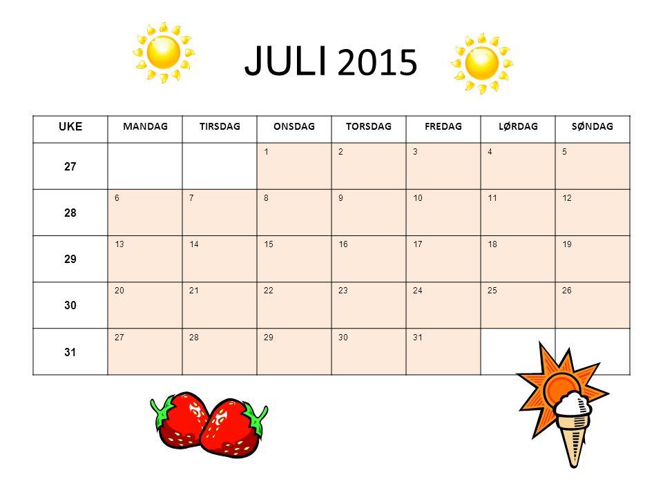 JULI 2015 UKE MANDAGTIRSDAGONSDAGTORSDAGFREDAGLØRDAGSØNDAG 27 12345 28 6789101112 29 13141516171819 30 20212223242526 31 2728293031