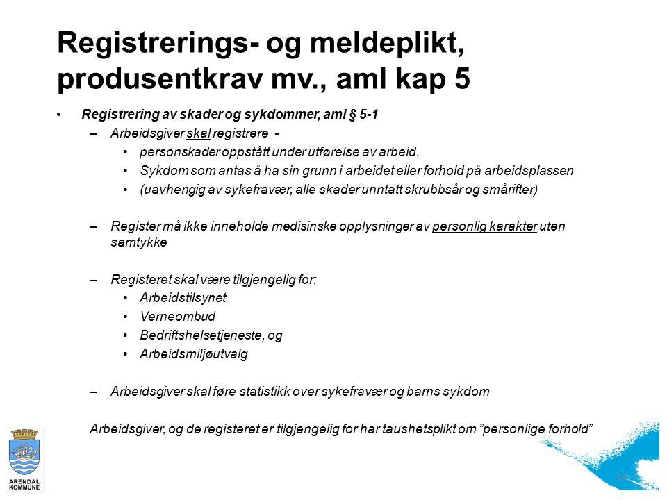 Registrerings- og meldeplikt, produsentkrav mv., aml kap 5 Registrering av skader og sykdommer, aml § 5-1 –Arbeidsgiver skal registrere - personskader oppstått under utførelse av arbeid.