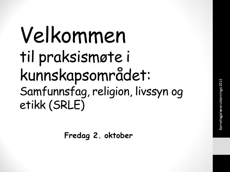 Velkommen til praksismøte i kunnskapsområdet: Samfunnsfag, religion, livssyn og etikk (SRLE) Fredag 2.