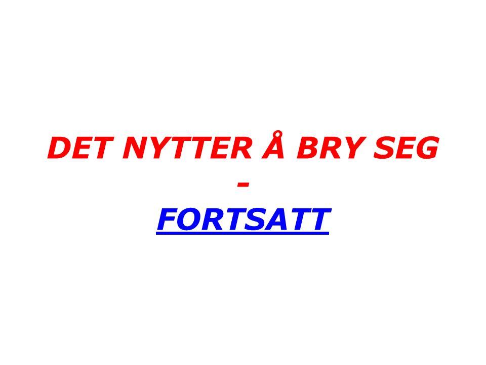 DET NYTTER Å BRY SEG - FORTSATT FORTSATT
