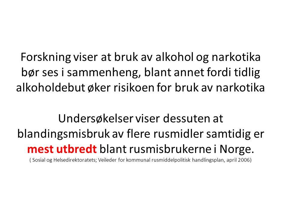 Forskning viser at bruk av alkohol og narkotika bør ses i sammenheng, blant annet fordi tidlig alkoholdebut øker risikoen for bruk av narkotika Undersøkelser viser dessuten at blandingsmisbruk av flere rusmidler samtidig er mest utbredt blant rusmisbrukerne i Norge.