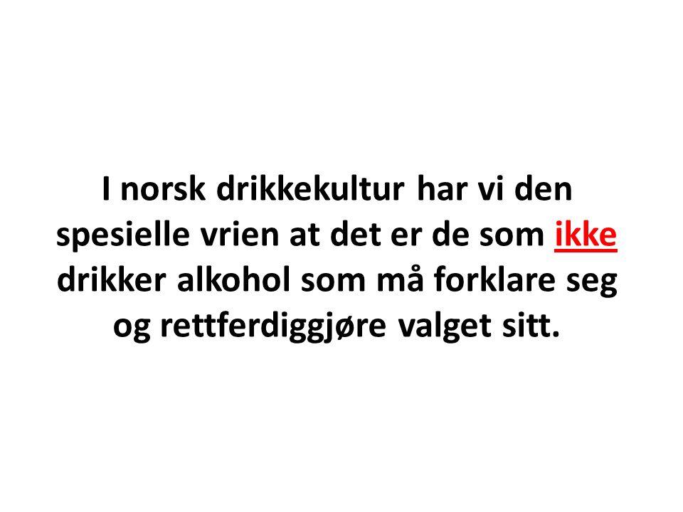 I norsk drikkekultur har vi den spesielle vrien at det er de som ikke drikker alkohol som må forklare seg og rettferdiggjøre valget sitt.