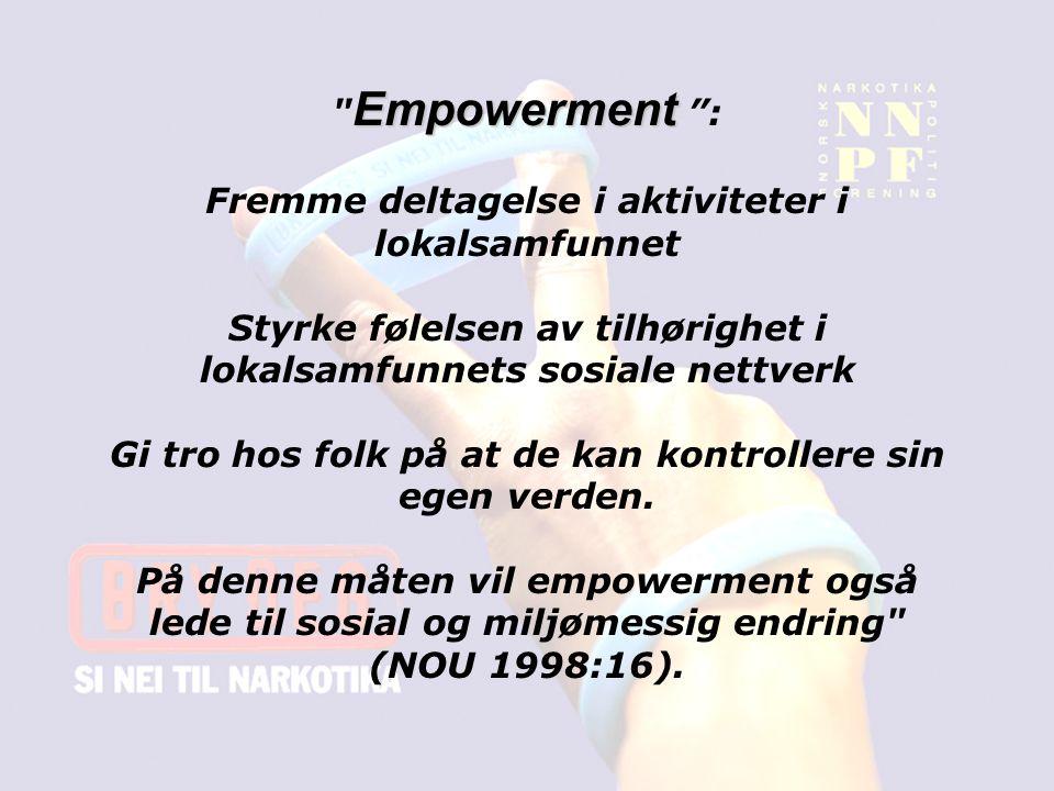 Empowerment Empowerment : Fremme deltagelse i aktiviteter i lokalsamfunnet Styrke følelsen av tilhørighet i lokalsamfunnets sosiale nettverk Gi tro hos folk på at de kan kontrollere sin egen verden.