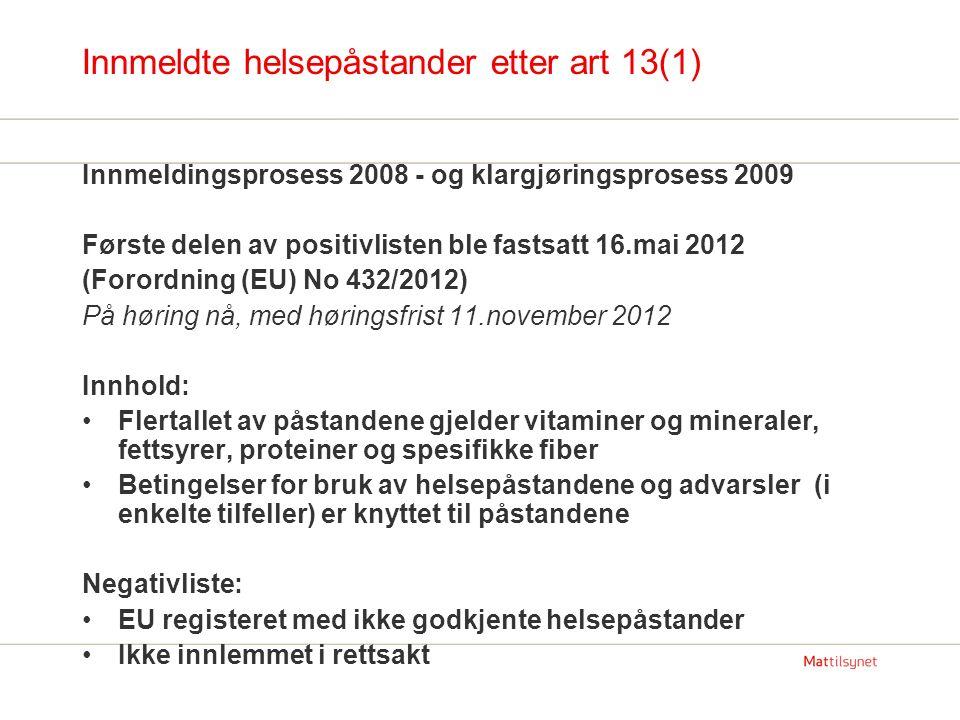 Innmeldte helsepåstander etter art 13(1) Innmeldingsprosess 2008 - og klargjøringsprosess 2009 Første delen av positivlisten ble fastsatt 16.mai 2012