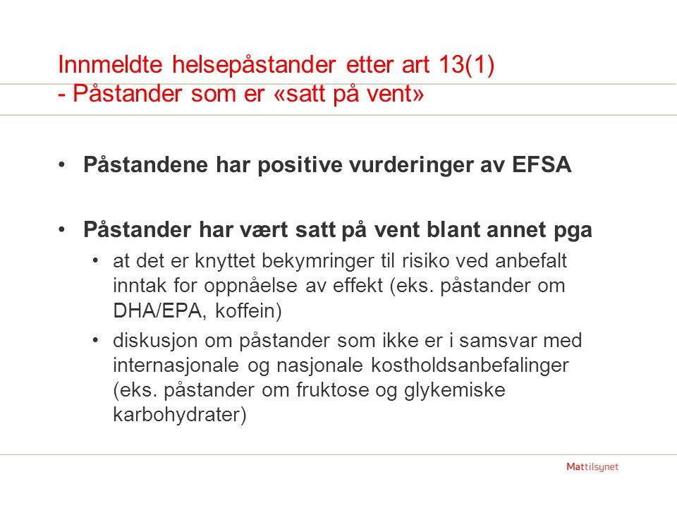 Innmeldte helsepåstander etter art 13(1) - Påstander som er «satt på vent» Påstandene har positive vurderinger av EFSA Påstander har vært satt på vent