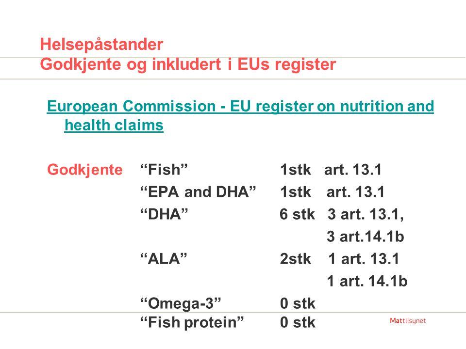 """Helsepåstander Godkjente og inkludert i EUs register European Commission - EU register on nutrition and health claims Godkjente""""Fish""""1stk art. 13.1 """"E"""