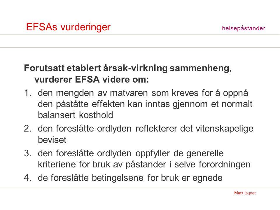 EFSAs vurderinger helsepåstander Forutsatt etablert årsak-virkning sammenheng, vurderer EFSA videre om: 1.den mengden av matvaren som kreves for å opp