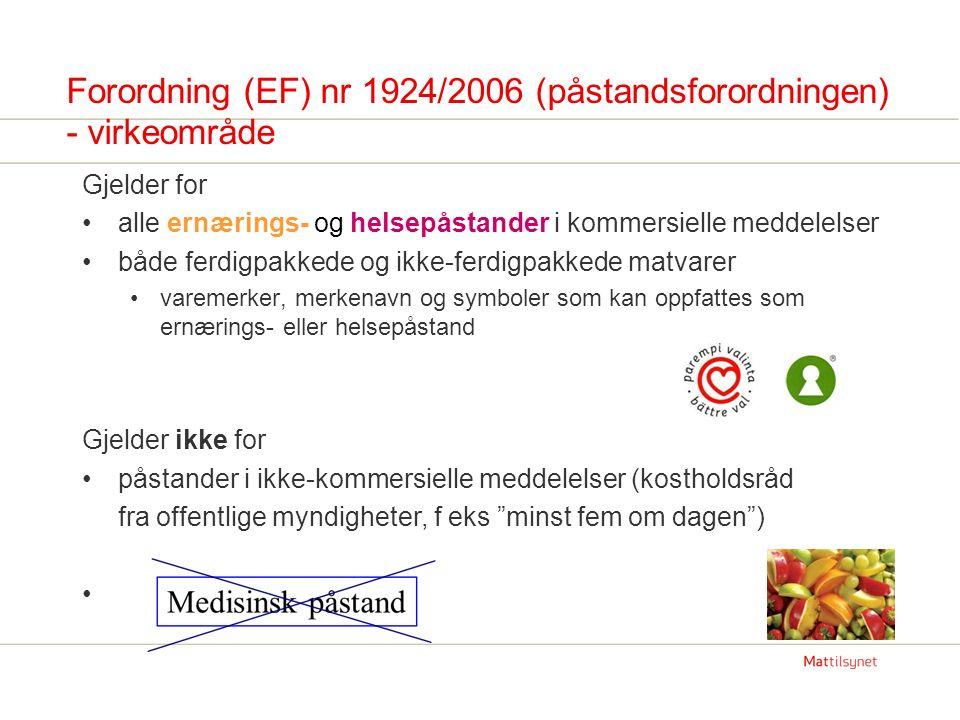 Forordning (EF) nr 1924/2006 (påstandsforordningen) - virkeområde Gjelder for alle ernærings- og helsepåstander i kommersielle meddelelser både ferdig