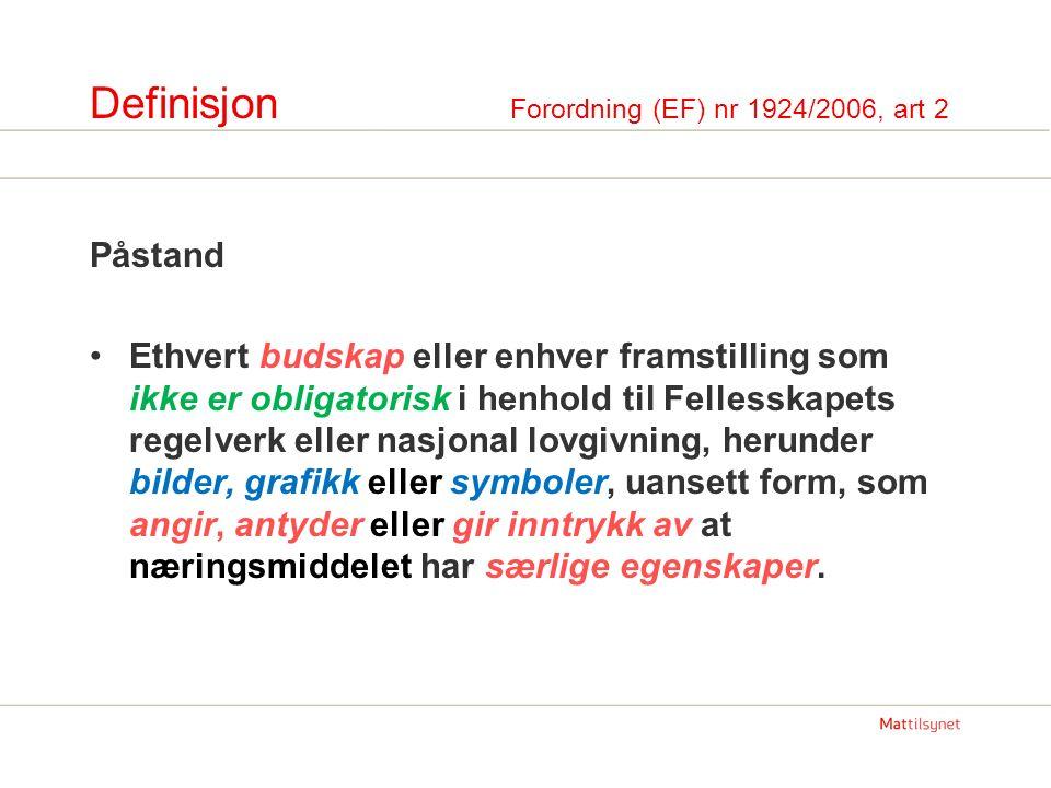Definisjon Forordning (EF) nr 1924/2006, art 2 Påstand Ethvert budskap eller enhver framstilling som ikke er obligatorisk i henhold til Fellesskapets